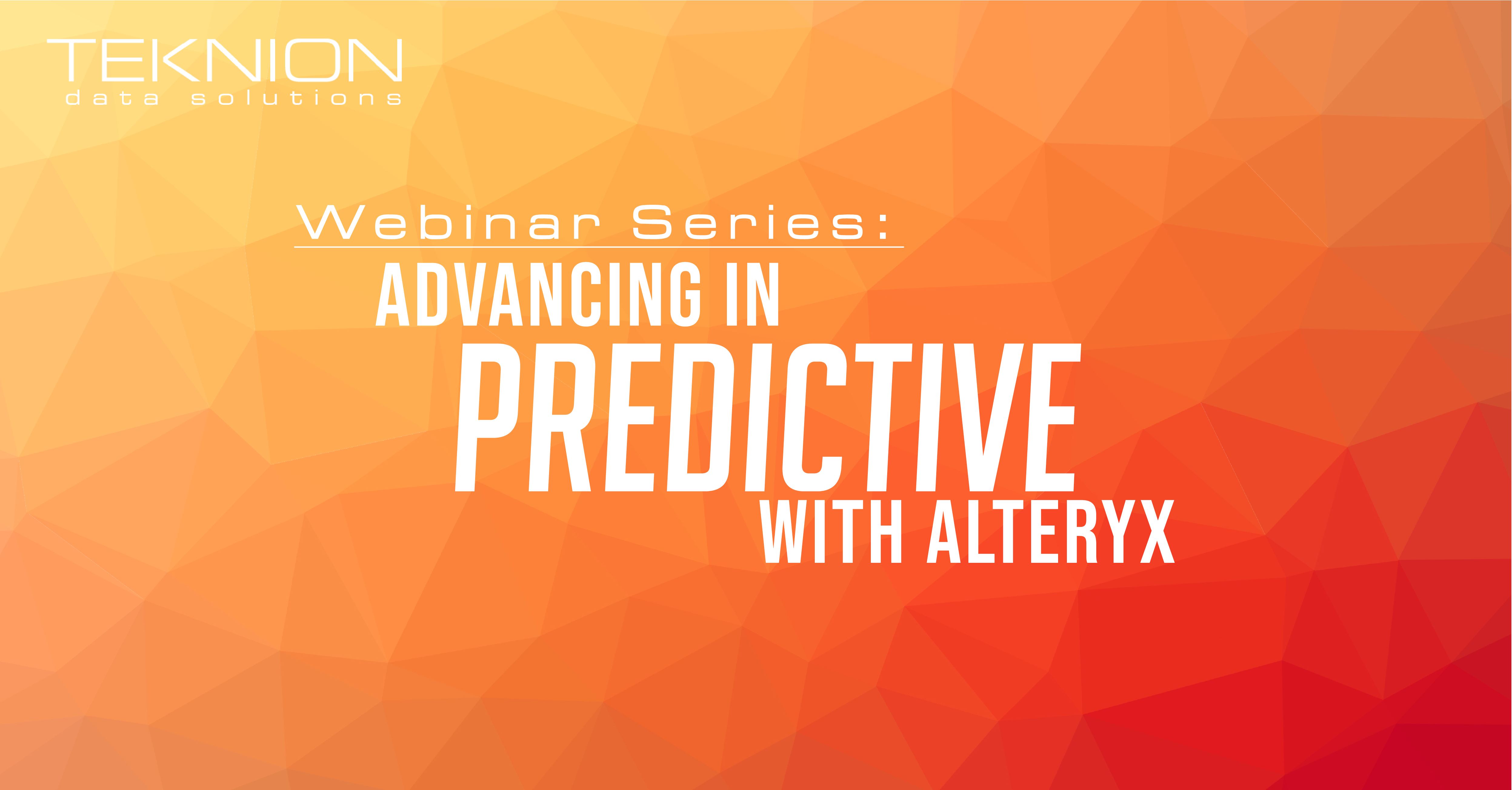 Webinar Series: Advancing in Predictive with Alteryx