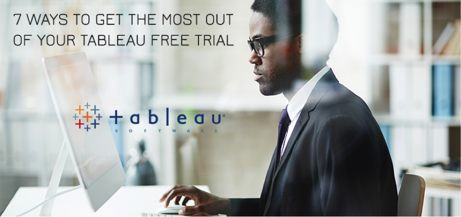 7 Ways to Get The Most Out of Your Tableau Free Trial