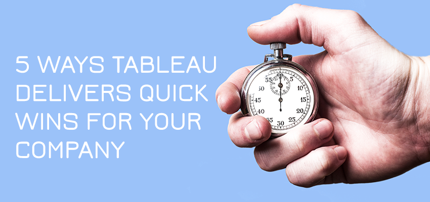 5 Ways Tableau Delivers Quick Wins for Your Company