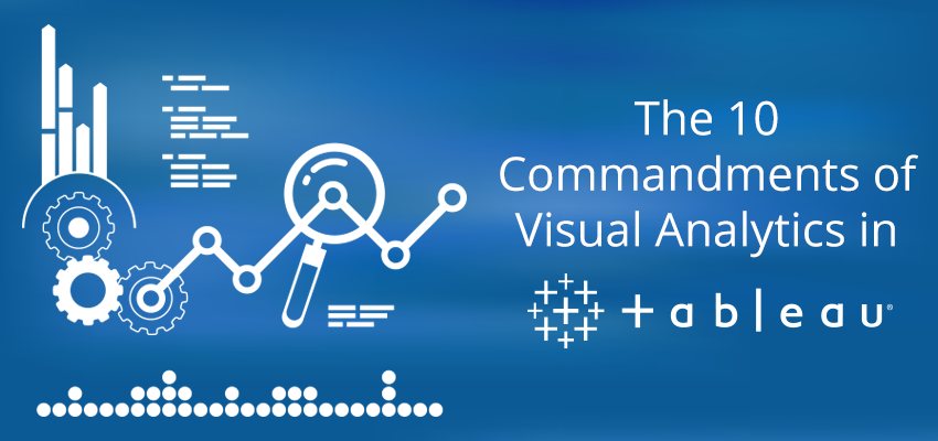 The 10 Commandments of Visual Analytics in Tableau