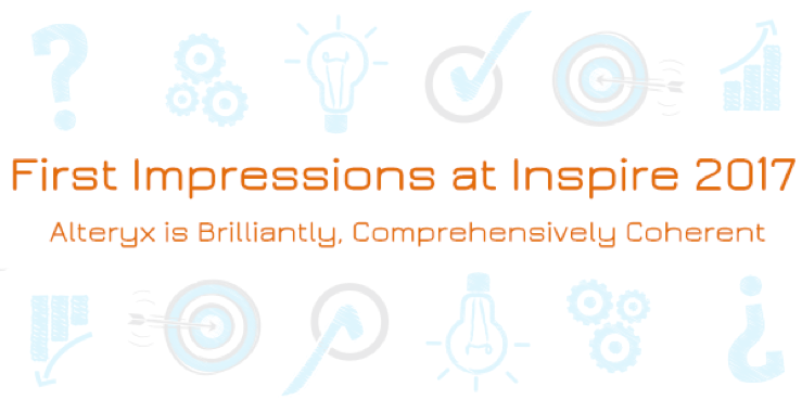 First Impressions at Inspire 2017: Alteryx is Brilliantly, Comprehensively Coherent