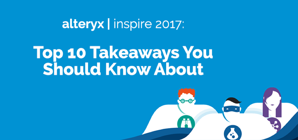 Alteryx Inspire 2017: Top 10 Takeaways You Should Know About