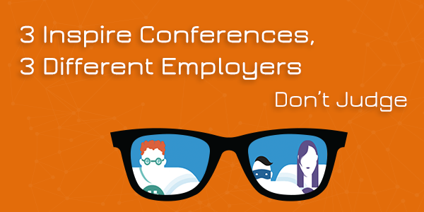 3 Inspire Conferences, 3 Different Employers — Don't Judge