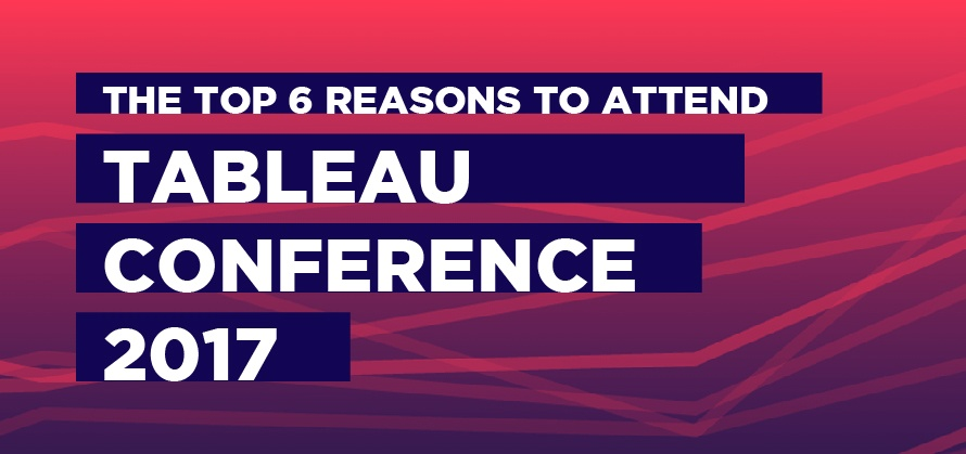 The Top 6 Reasons to Attend Tableau Conference 2017